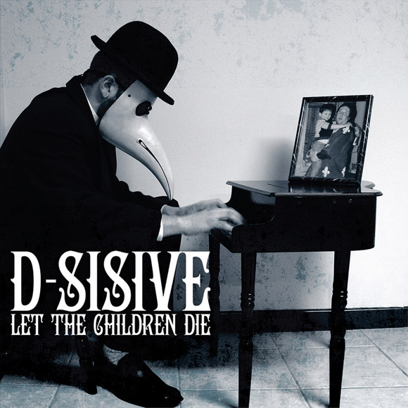D-Sisive – Let the Children Die